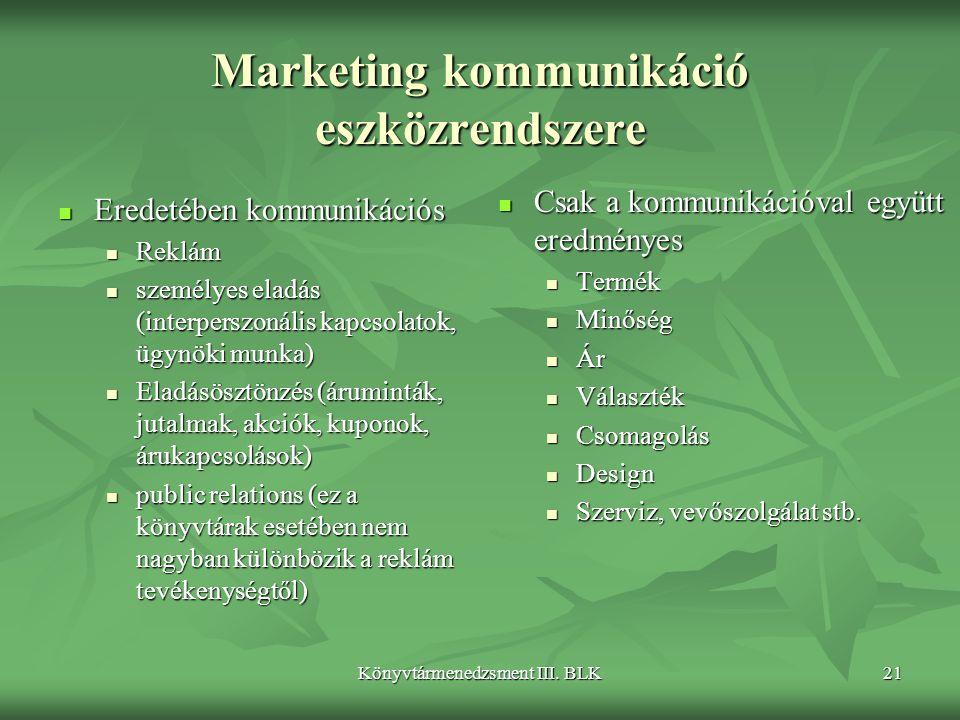 Könyvtármenedzsment III. BLK21 Marketing kommunikáció eszközrendszere  Eredetében kommunikációs  Reklám  személyes eladás (interperszonális kapcsol