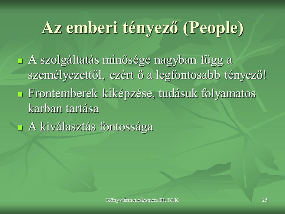Könyvtármenedzsment III. BLK25 Az emberi tényező (People)  A szolgáltatás minősége nagyban függ a személyezettől, ezért ő a legfontosabb tényező!  F