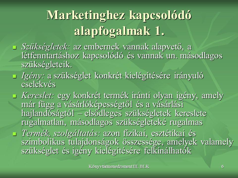 Könyvtármenedzsment III. BLK6 Marketinghez kapcsolódó alapfogalmak 1.  Szükségletek: az embernek vannak alapvető, a létfenntartáshoz kapcsolódó és va