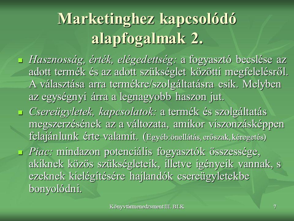 Könyvtármenedzsment III. BLK7 Marketinghez kapcsolódó alapfogalmak 2.  Hasznosság, érték, elégedettség: a fogyasztó becslése az adott termék és az ad