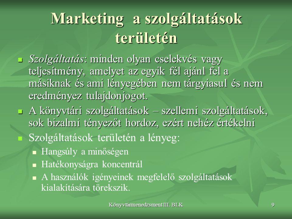 Könyvtármenedzsment III. BLK9 Marketing a szolgáltatások területén  Szolgáltatás: minden olyan cselekvés vagy teljesítmény, amelyet az egyik fél aján