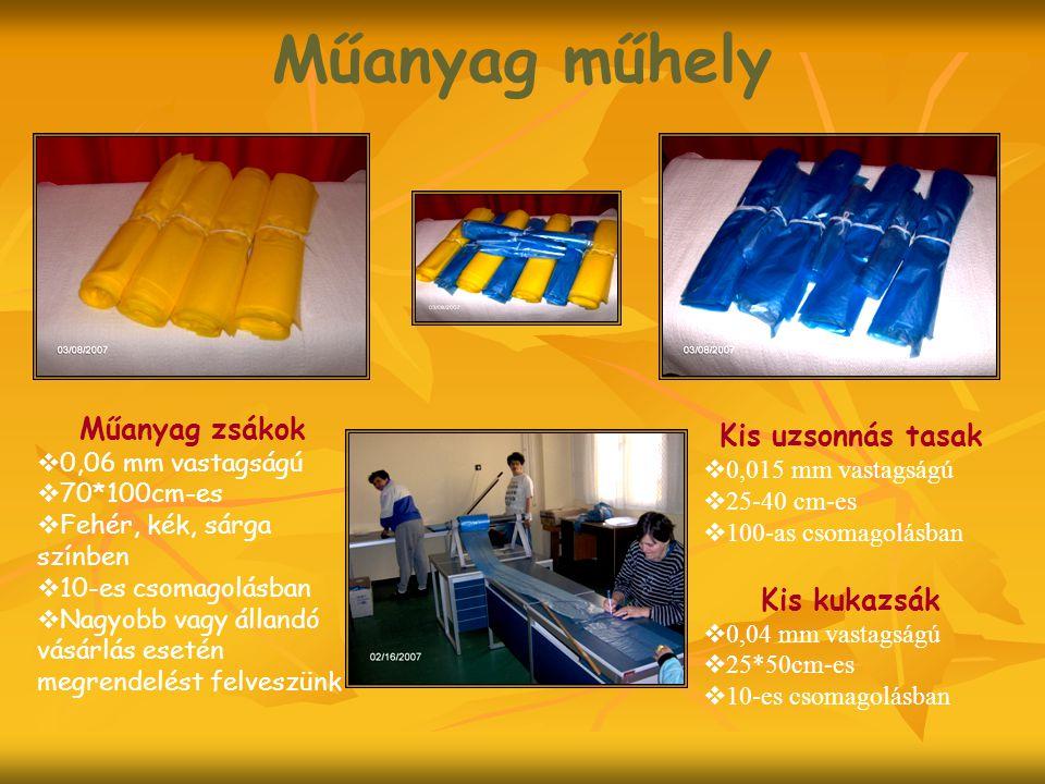 Műanyag műhely Műanyag zsákok  0,06 mm vastagságú  70*100cm-es  Fehér, kék, sárga színben  10-es csomagolásban  Nagyobb vagy állandó vásárlás esetén megrendelést felveszünk Kis uzsonnás tasak  0,015 mm vastagságú  25-40 cm-es  100-as csomagolásban Kis kukazsák  0,04 mm vastagságú  25*50cm-es  10-es csomagolásban