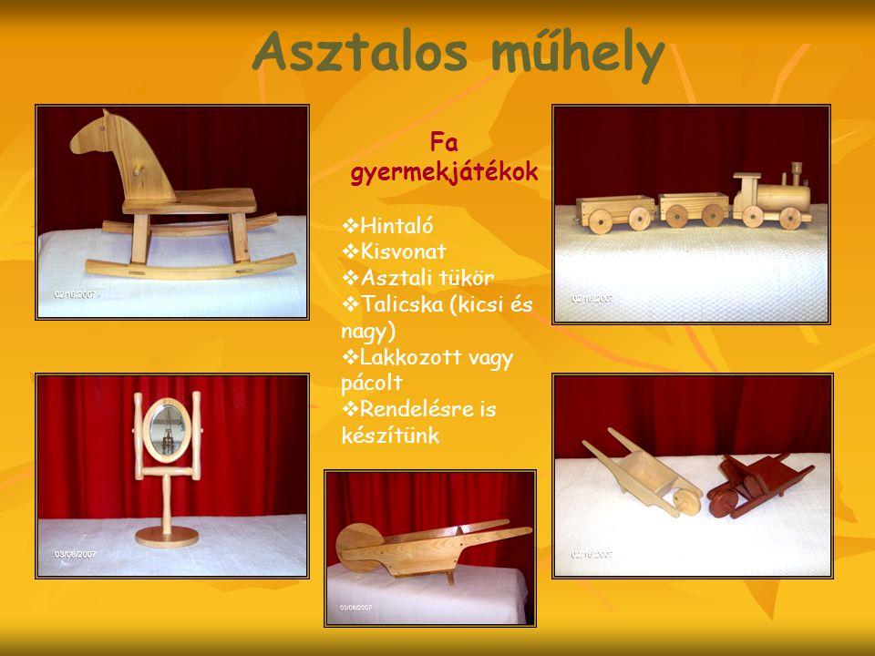 Asztalos műhely Fa gyermekjátékok  Hintaló  Kisvonat  Asztali tükör  Talicska (kicsi és nagy)  Lakkozott vagy pácolt  Rendelésre is készítünk