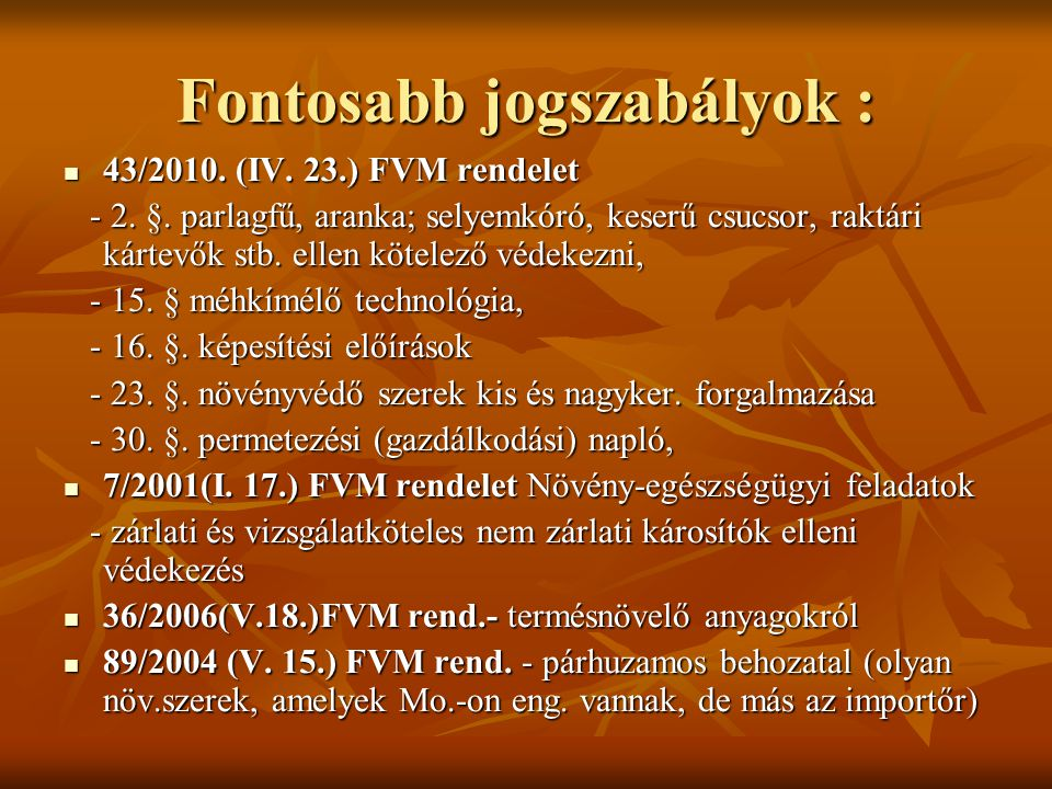 Fontosabb jogszabályok :  43/2010. (IV. 23.) FVM rendelet - 2. §. parlagfű, aranka; selyemkóró, keserű csucsor, raktári kártevők stb. ellen kötelező
