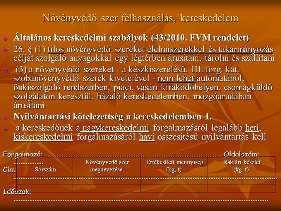 Növényvédő szer felhasználás, kereskedelem  Általános kereskedelmi szabályok (43/2010. FVM rendelet)  26. § (1) tilos növényvédő szereket élelmiszer