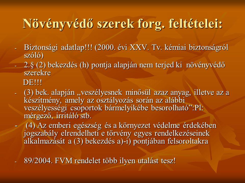 Növényvédő szerek forg. feltételei: - Biztonsági adatlap!!! (2000. évi XXV. Tv. kémiai biztonságról szóló) - 2.§ (2) bekezdés (h) pontja alapján nem t