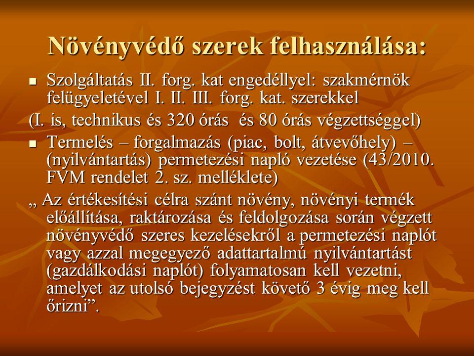 Növényvédő szerek felhasználása:  Szolgáltatás II. forg. kat engedéllyel: szakmérnök felügyeletével I. II. III. forg. kat. szerekkel (I. is, techniku