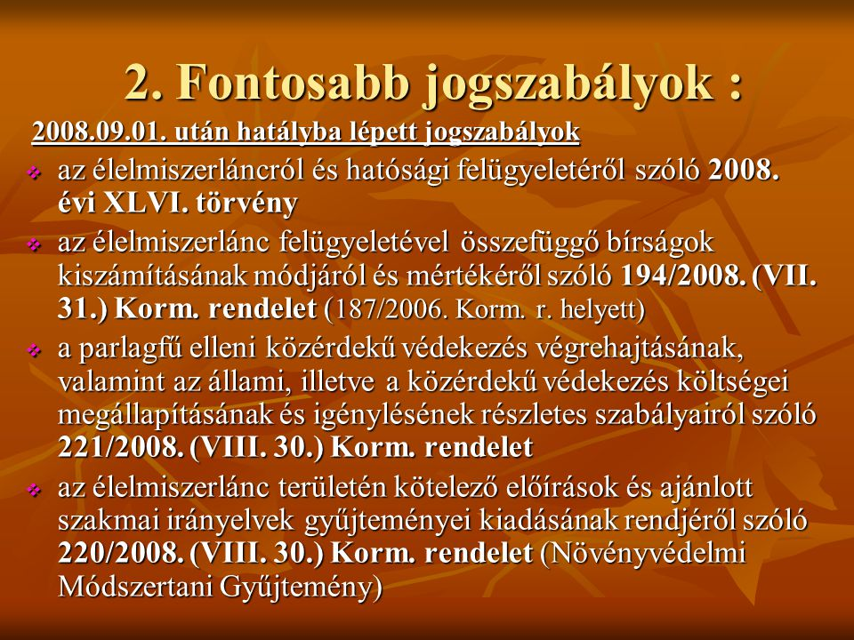 2. Fontosabb jogszabályok : 2. Fontosabb jogszabályok : 2008.09.01. után hatályba lépett jogszabályok 2008.09.01. után hatályba lépett jogszabályok 