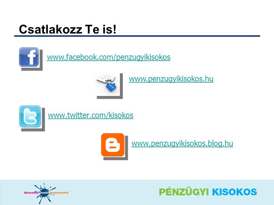 www.penzugyikisokos.blog.hu Csatlakozz Te is! www.facebook.com/penzugyikisokos www.penzugyikisokos.hu www.twitter.com/kisokos