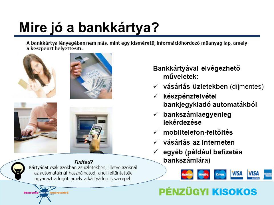 Mire jó a bankkártya? Bankkártyával elvégezhető műveletek:  vásárlás üzletekben (díjmentes)  készpénzfelvétel bankjegykiadó automatákból  bankszáml