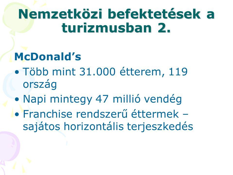 Nemzetközi befektetések a turizmusban 2. McDonald's •Több mint 31.000 étterem, 119 ország •Napi mintegy 47 millió vendég •Franchise rendszerű éttermek