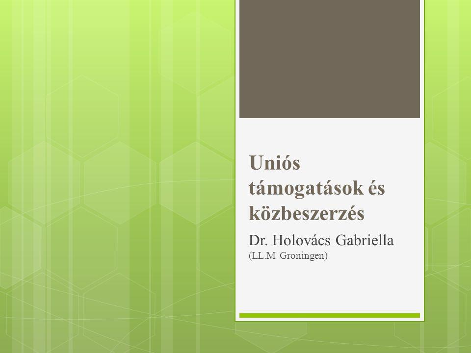 Uniós támogatások és közbeszerzés Dr. Holovács Gabriella (LL.M Groningen)