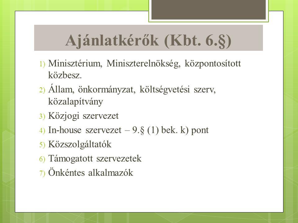 Ajánlatkérők (Kbt. 6.§) 1) Minisztérium, Miniszterelnökség, központosított közbesz. 2) Állam, önkormányzat, költségvetési szerv, közalapítvány 3) Közj