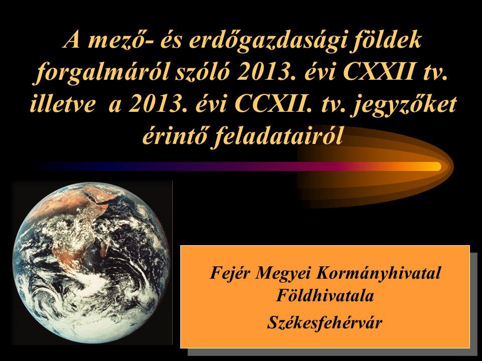 1 A mező- és erdőgazdasági földek forgalmáról szóló 2013. évi CXXII tv. illetve a 2013. évi CCXII. tv. jegyzőket érintő feladatairól Fejér Megyei Korm