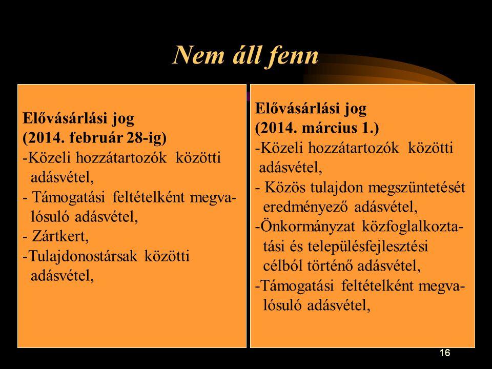 16 Nem áll fenn Elővásárlási jog (2014. március 1.) -Közeli hozzátartozók közötti adásvétel, - Közös tulajdon megszüntetését eredményező adásvétel, -Ö