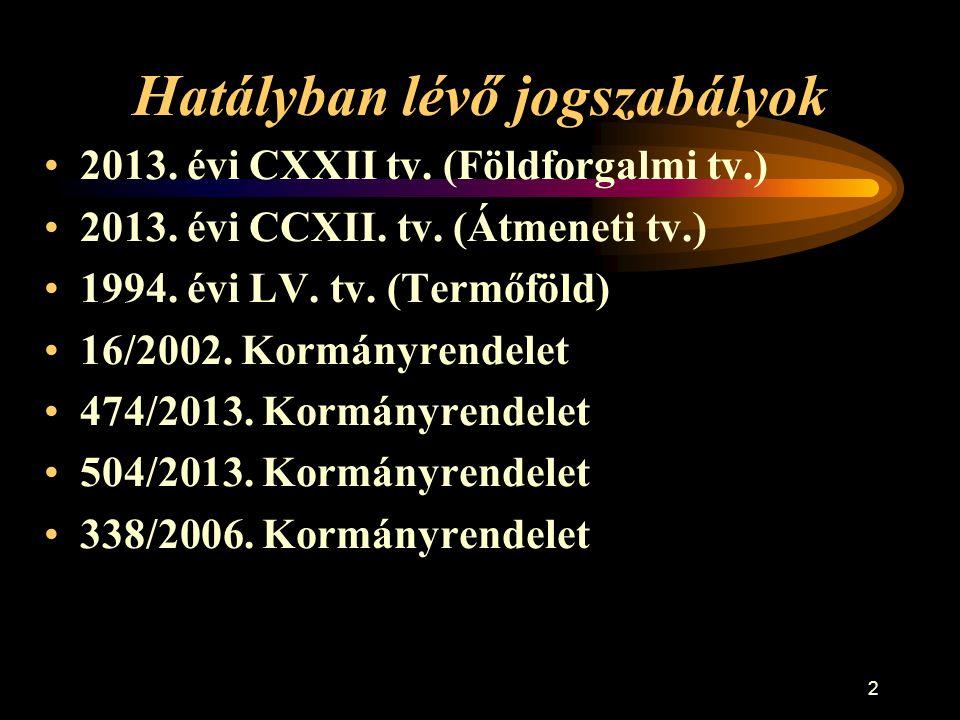 2 Hatályban lévő jogszabályok •2013. évi CXXII tv. (Földforgalmi tv.) •2013. évi CCXII. tv. (Átmeneti tv.) •1994. évi LV. tv. (Termőföld) •16/2002. Ko