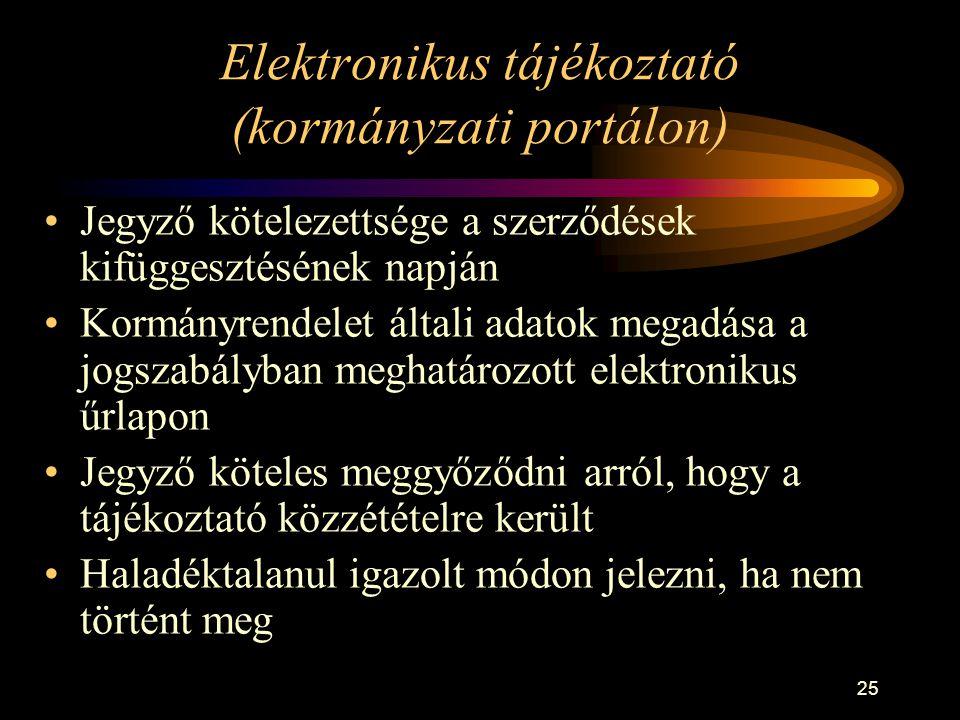 25 Elektronikus tájékoztató (kormányzati portálon) •Jegyző kötelezettsége a szerződések kifüggesztésének napján •Kormányrendelet általi adatok megadás