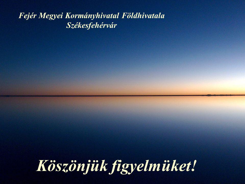 28 Köszönjük figyelmüket! Fejér Megyei Kormányhivatal Földhivatala Székesfehérvár