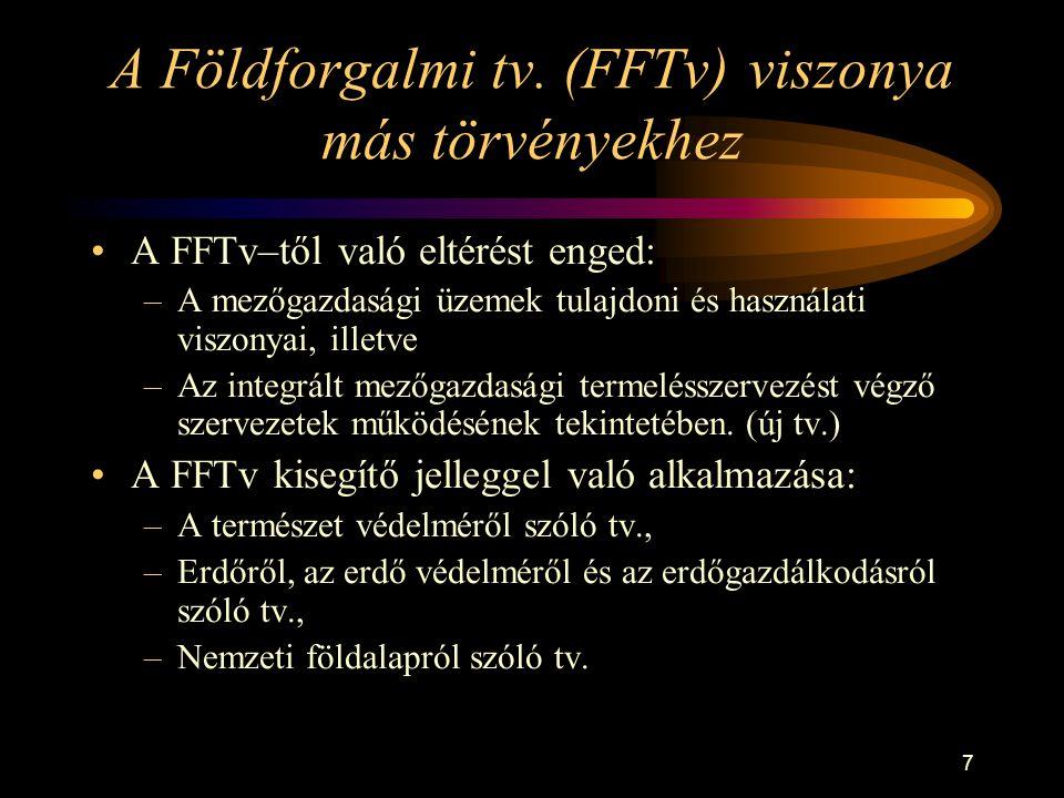 7 A Földforgalmi tv. (FFTv) viszonya más törvényekhez •A FFTv–től való eltérést enged: –A mezőgazdasági üzemek tulajdoni és használati viszonyai, ille