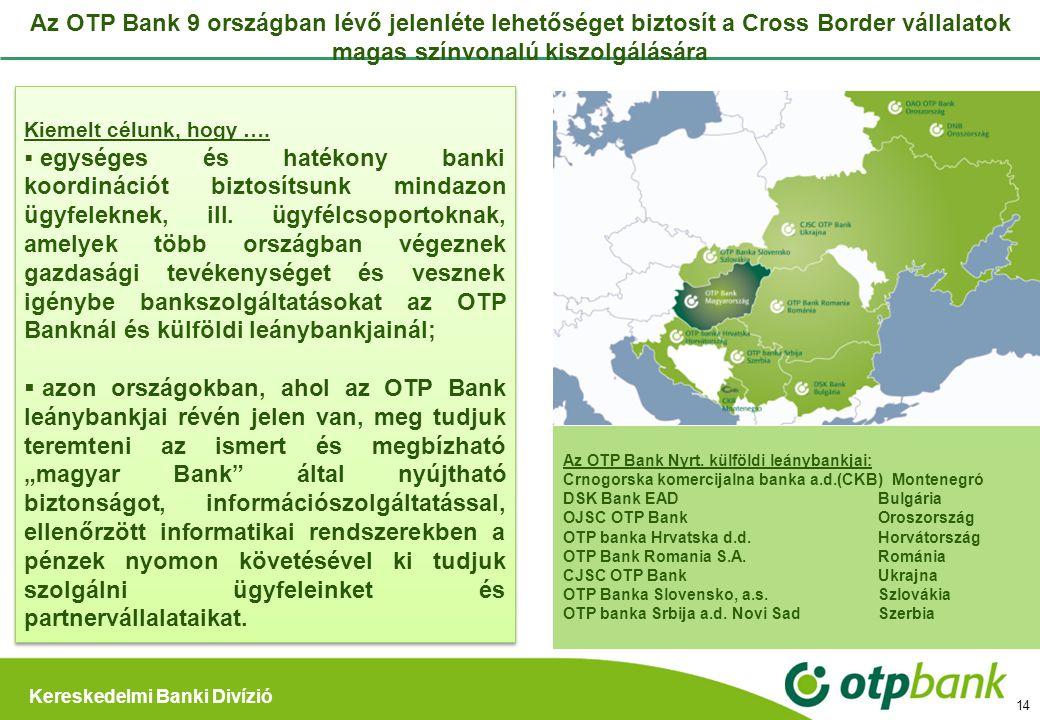 Kereskedelmi Banki Divízió Az OTP Bank 9 országban lévő jelenléte lehetőséget biztosít a Cross Border vállalatok magas színvonalú kiszolgálására Az OT