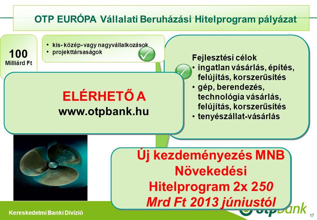 Kereskedelmi Banki Divízió OTP EURÓPA Vállalati Beruházási Hitelprogram pályázat 100 Milliárd Ft 17 Fejlesztési célok •ingatlan vásárlás, építés, felú