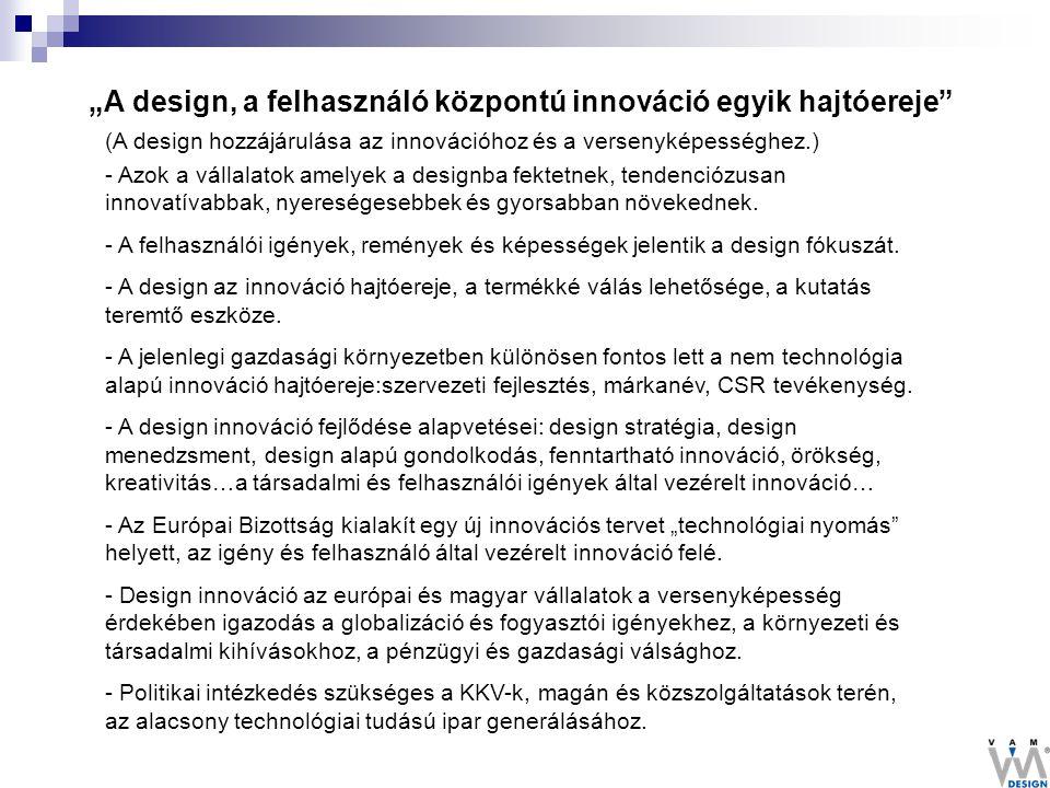 """""""A design, a felhasználó központú innováció egyik hajtóereje"""" (A design hozzájárulása az innovációhoz és a versenyképességhez.) - Azok a vállalatok am"""