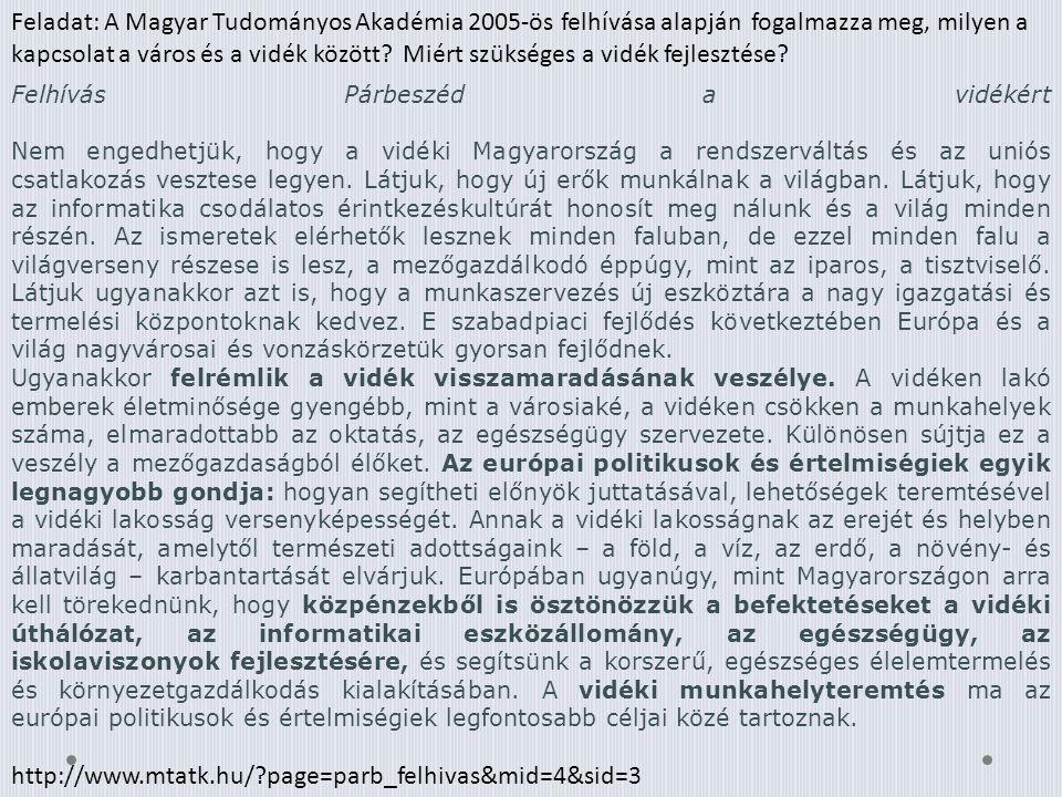 Feladat: A Magyar Tudományos Akadémia 2005-ös felhívása alapján fogalmazza meg, milyen a kapcsolat a város és a vidék között? Miért szükséges a vidék