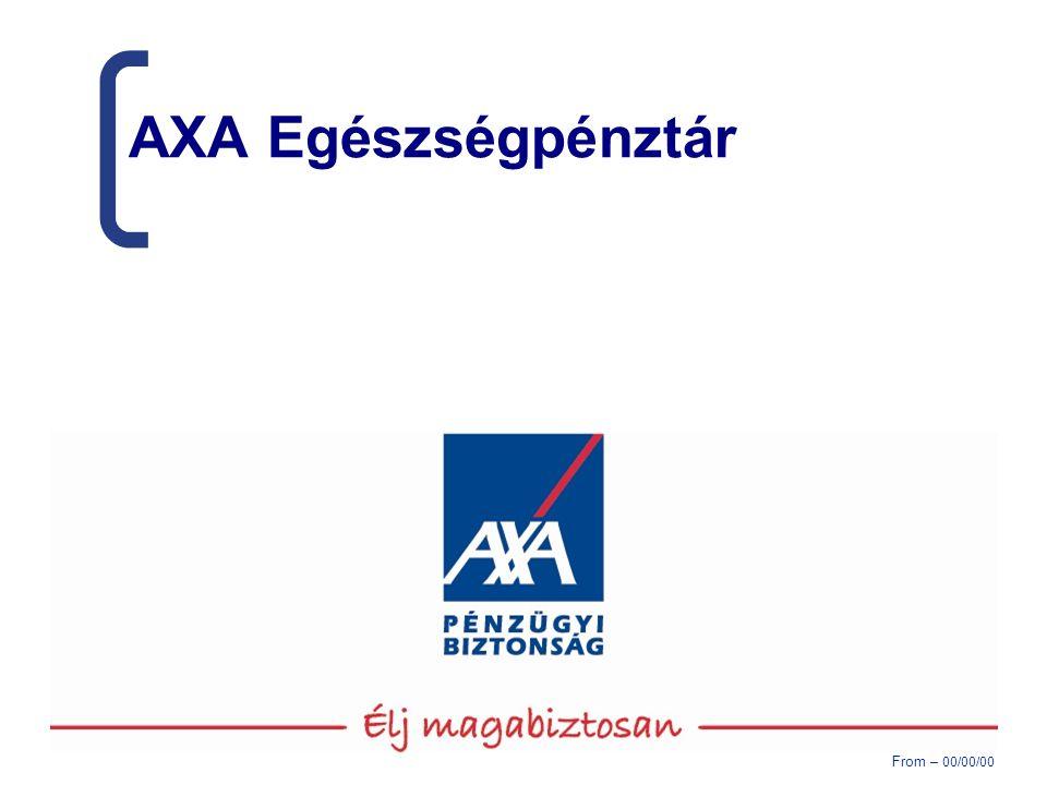 From – 00/00/00 AXA Egészségpénztár