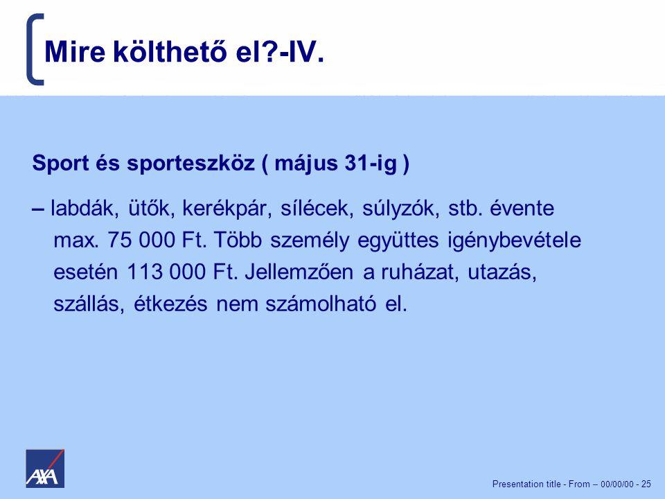 Presentation title - From – 00/00/00 - 25 Mire költhető el?-IV.