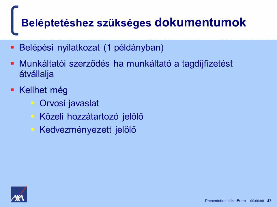 Presentation title - From – 00/00/00 - 43 Beléptetéshez szükséges dokumentumok  Belépési nyilatkozat (1 példányban)  Munkáltatói szerződés ha munkáltató a tagdíjfizetést átvállalja  Kellhet még  Orvosi javaslat  Közeli hozzátartozó jelölő  Kedvezményezett jelölő
