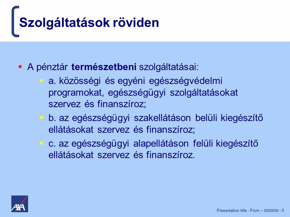 Presentation title - From – 00/00/00 - 5 Szolgáltatások röviden  A pénztár természetbeni szolgáltatásai:  a.