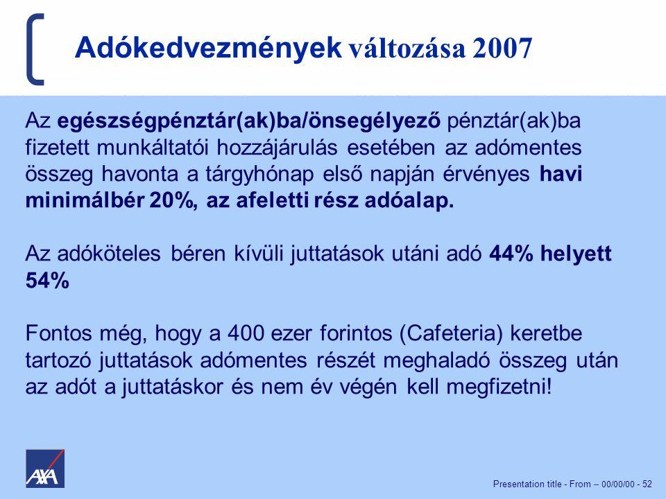 Presentation title - From – 00/00/00 - 52 Az egészségpénztár(ak)ba/önsegélyező pénztár(ak)ba fizetett munkáltatói hozzájárulás esetében az adómentes összeg havonta a tárgyhónap első napján érvényes havi minimálbér 20%, az afeletti rész adóalap.