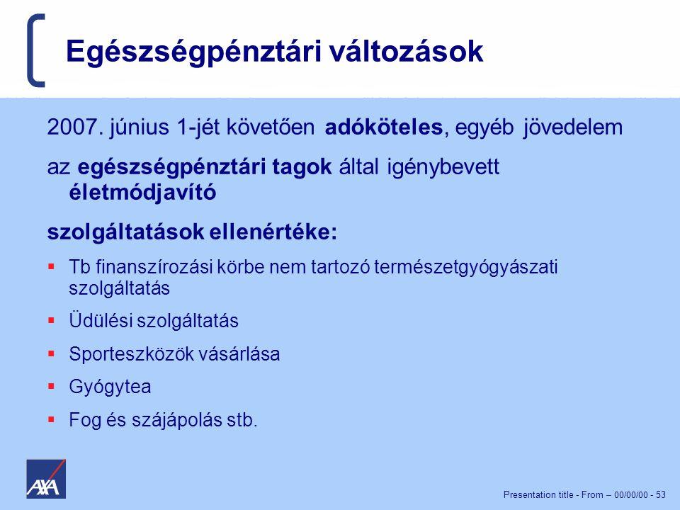 Presentation title - From – 00/00/00 - 53 Egészségpénztári változások 2007.