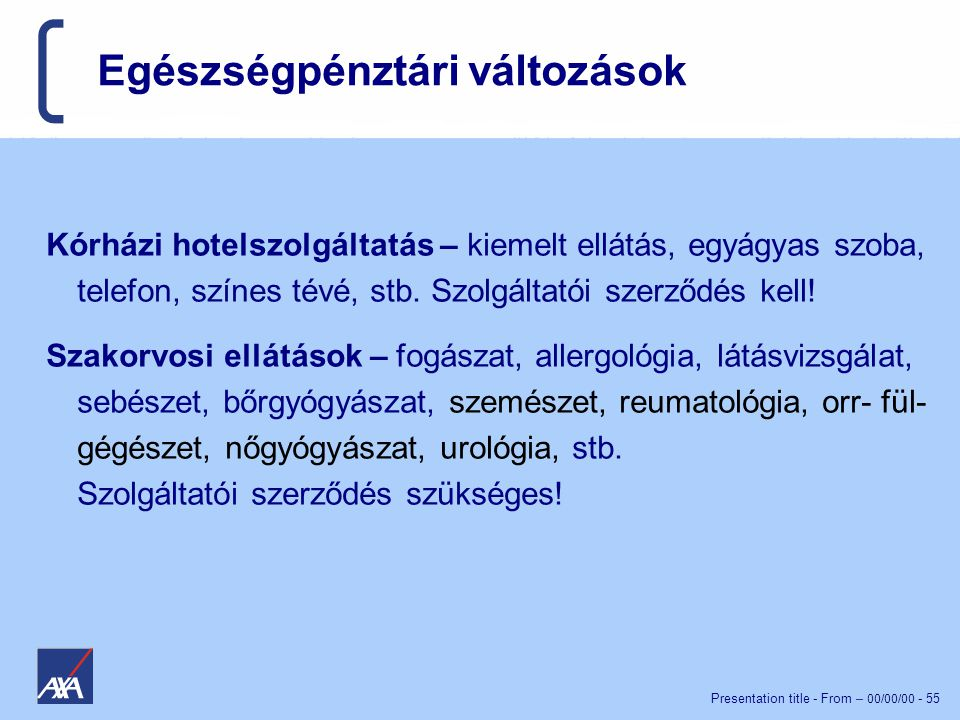 Presentation title - From – 00/00/00 - 55 Egészségpénztári változások Kórházi hotelszolgáltatás – kiemelt ellátás, egyágyas szoba, telefon, színes tévé, stb.
