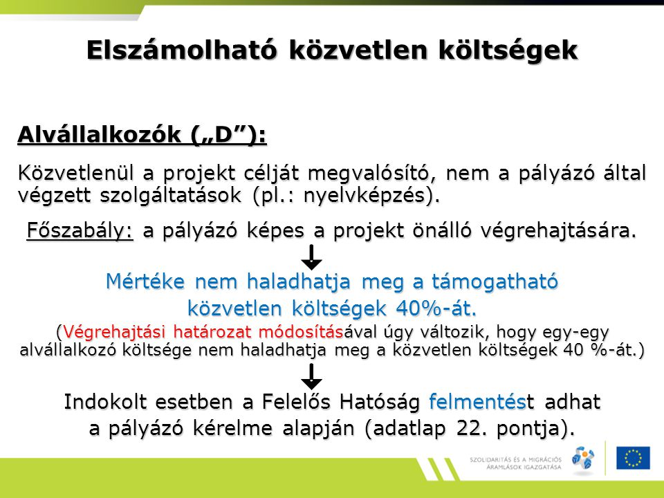 """Elszámolható közvetlen költségek Alvállalkozók (""""D ): Közvetlenül a projekt célját megvalósító, nem a pályázó által végzett szolgáltatások (pl.: nyelvképzés)."""