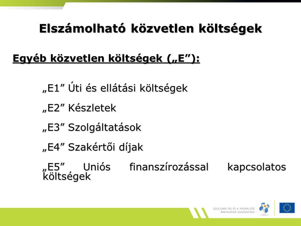 """Elszámolható közvetlen költségek Egyéb közvetlen költségek (""""E ): """"E1 Úti és ellátási költségek """"E2 Készletek """"E3 Szolgáltatások """"E4 Szakértői díjak """"E5 Uniós finanszírozással kapcsolatos költségek"""