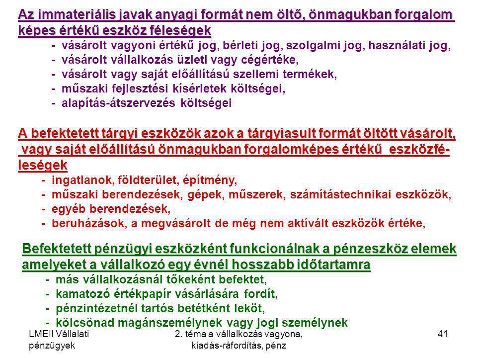 LMEII Vállalati pénzügyek 2. téma a vállalkozás vagyona, kiadás-ráfordítás, pénz 41 Az immateriális javak anyagi formát nem öltő, önmagukban forgalom