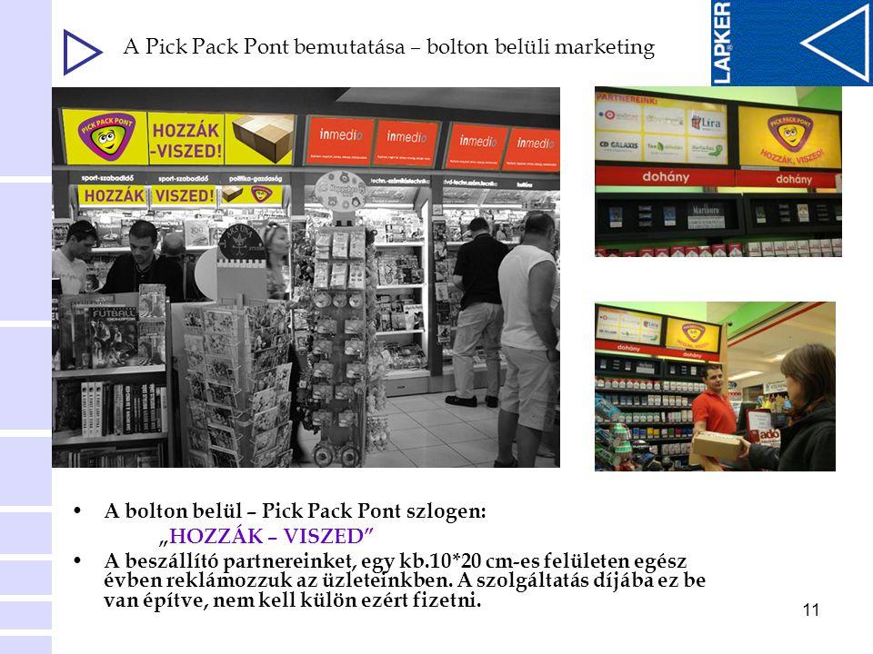 """11 • A bolton belül – Pick Pack Pont szlogen: """"HOZZÁK – VISZED"""" • A beszállító partnereinket, egy kb.10*20 cm-es felületen egész évben reklámozzuk az"""