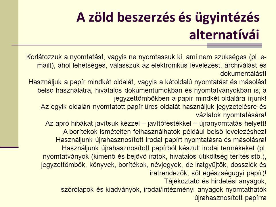 A zöld beszerzés és ügyintézés alternatívái Korlátozzuk a nyomtatást, vagyis ne nyomtassuk ki, ami nem szükséges (pl. e- mailt), ahol lehetséges, vála