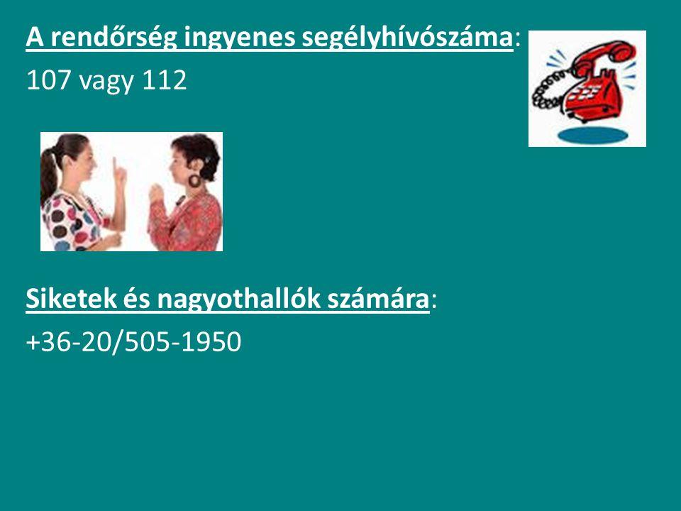 A rendőrség ingyenes segélyhívószáma: 107 vagy 112 Siketek és nagyothallók számára: +36-20/505-1950