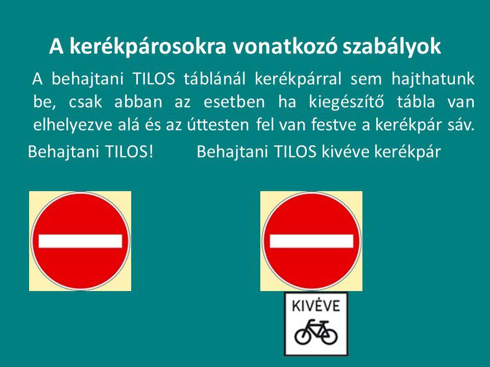 A kerékpárosokra vonatkozó szabályok A behajtani TILOS táblánál kerékpárral sem hajthatunk be, csak abban az esetben ha kiegészítő tábla van elhelyezv