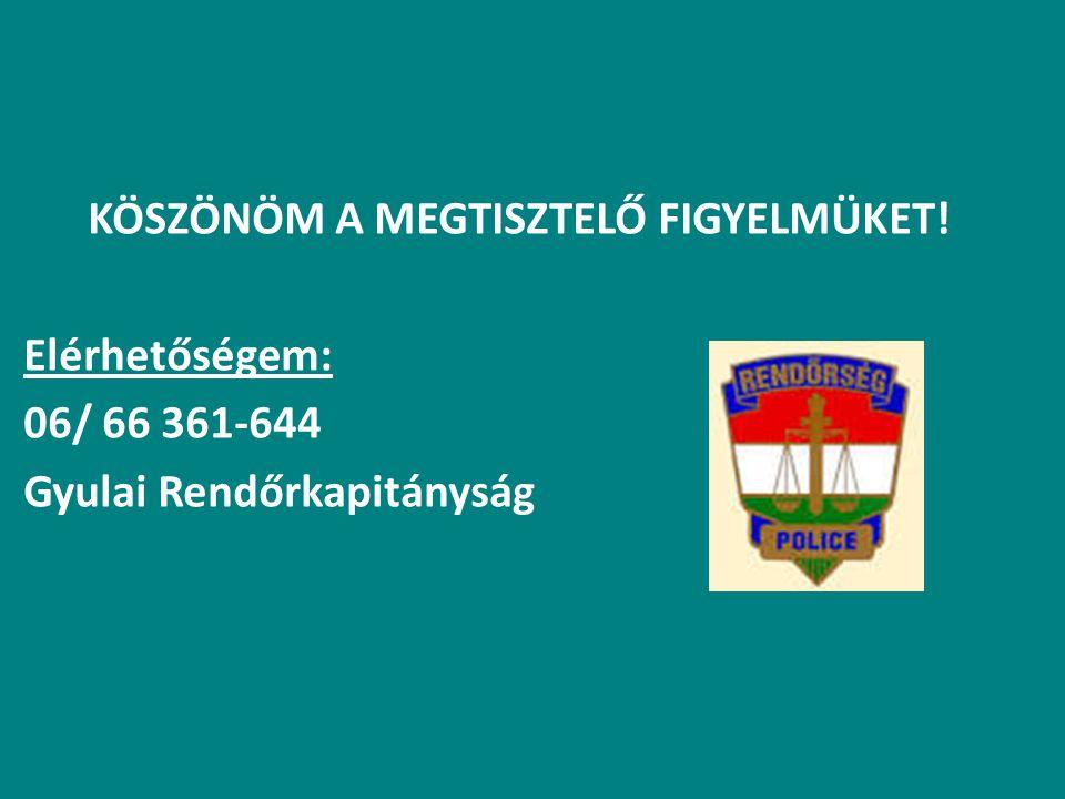 KÖSZÖNÖM A MEGTISZTELŐ FIGYELMÜKET! Elérhetőségem: 06/ 66 361-644 Gyulai Rendőrkapitányság
