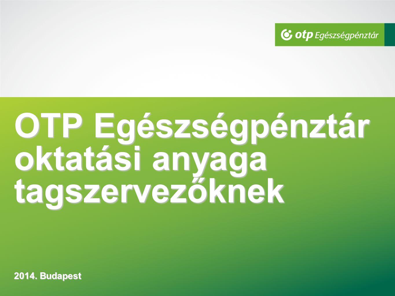 OTP Egészségpénztár oktatási anyaga tagszervezőknek 2014. Budapest