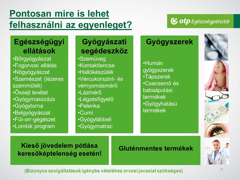 11 Pontosan mire is lehet felhasználni az egyenleget? Egészségügyi ellátások •Bőrgyógyászat •Fogorvosi ellátás •Nőgyógyászat •Szemészet (lézeres szemm