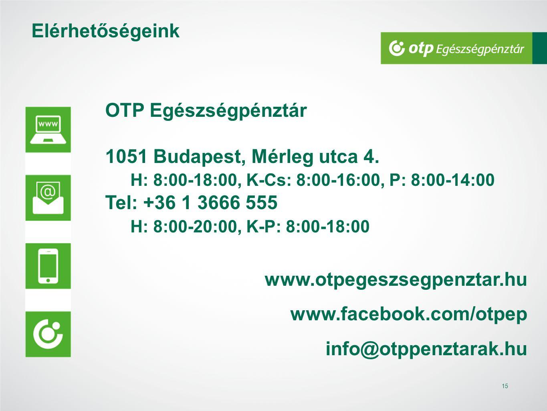 OTP Egészségpénztár 1051 Budapest, Mérleg utca 4. H: 8:00-18:00, K-Cs: 8:00-16:00, P: 8:00-14:00 Tel: +36 1 3666 555 H: 8:00-20:00, K-P: 8:00-18:00 ww