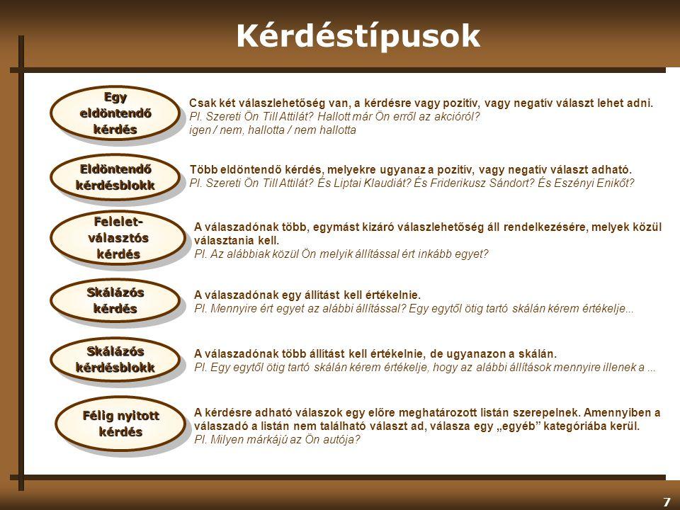 7 Kérdéstípusok Csak két válaszlehetőség van, a kérdésre vagy pozitív, vagy negatív választ lehet adni.