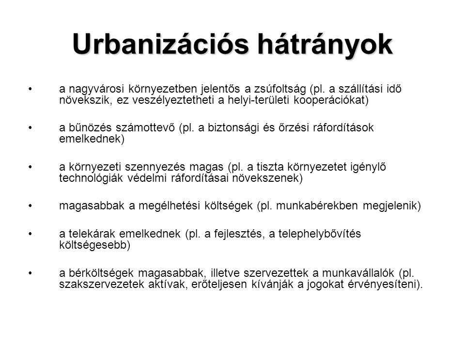 •a nagyvárosi környezetben jelentős a zsúfoltság (pl. a szállítási idő növekszik, ez veszélyeztetheti a helyi-területi kooperációkat) •a bűnözés számo