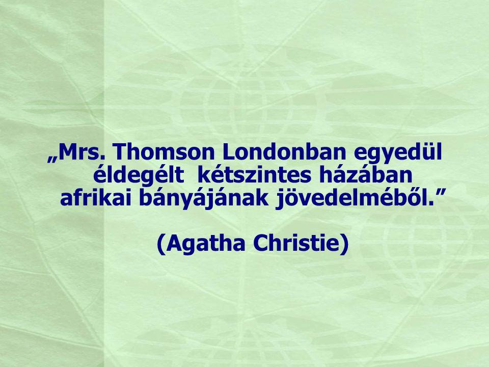 """""""Mrs. Thomson Londonban egyedül éldegélt kétszintes házában afrikai bányájának jövedelméből."""" (Agatha Christie)"""