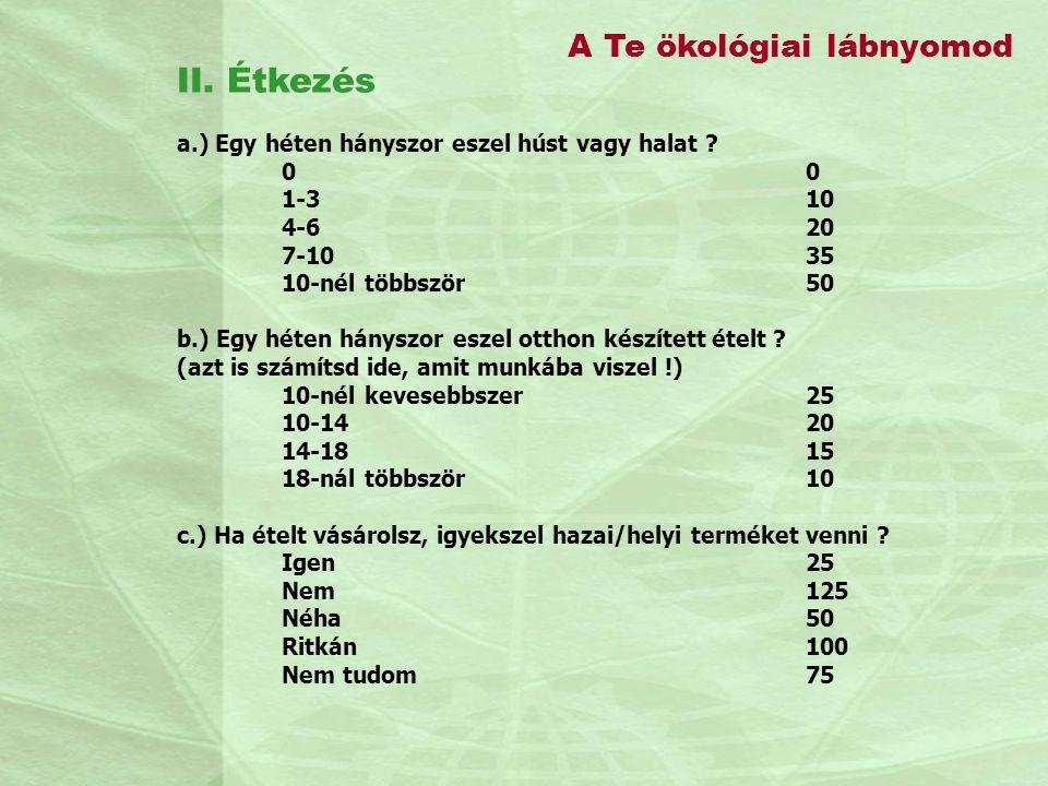 A Te ökológiai lábnyomod II. Étkezés a.) Egy héten hányszor eszel húst vagy halat ?0 1-310 4-620 7-1035 10-nél többször50 b.) Egy héten hányszor eszel