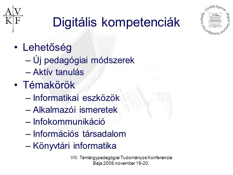 VIII. Tantárgypedagógiai Tudományos Konferencia Baja 2009.november 19-20. Digitális kompetenciák •Lehetőség –Új pedagógiai módszerek –Aktív tanulás •T